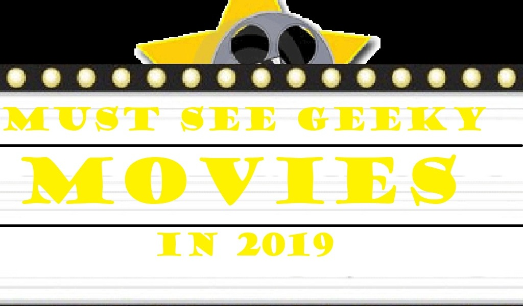 Find out the big geek movies to watch in 2019!!!